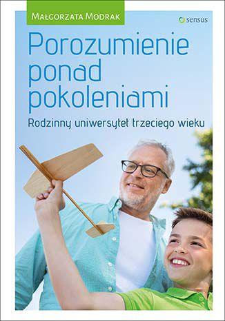 Okładka książki/ebooka Porozumienie ponad pokoleniami. Rodzinny uniwersytet trzeciego wieku