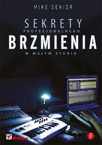 Okładka książki Sekrety profesjonalnego brzmienia w małym studiu