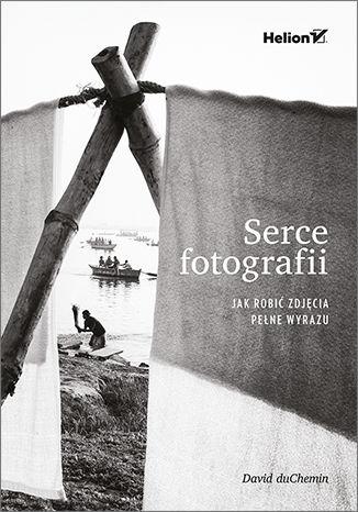 Okładka książki Serce fotografii. Jak robić zdjęcia pełne wyrazu