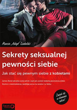 Okładka książki Sekrety seksualnej pewności siebie - Marcin Adept Szabelski