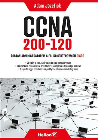 Okładka książki CCNA 200-120. Zostań administratorem sieci komputerowych Cisco