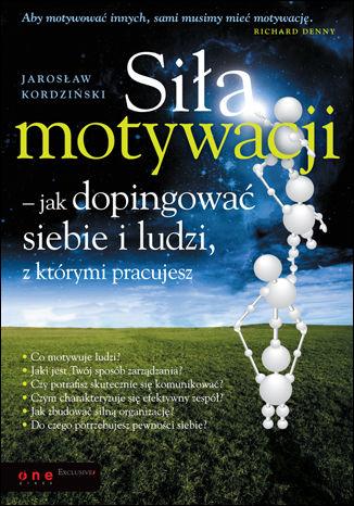 Okładka książki/ebooka Siła motywacji - jak dopingować siebie i ludzi, z którymi pracujesz