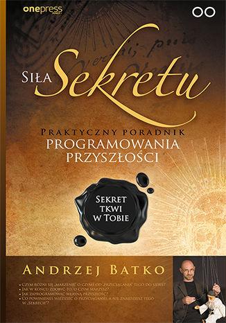 Okładka książki/ebooka Siła Sekretu. Praktyczny poradnik programowania przyszłości