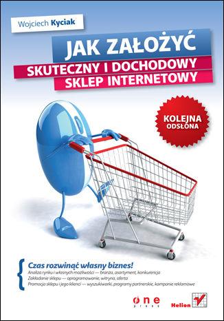 Okładka książki Jak założyć skuteczny i dochodowy sklep internetowy. Kolejna odsłona