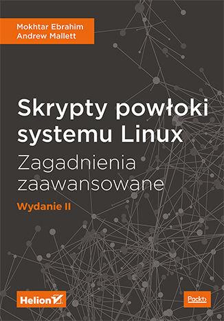 Okładka książki Skrypty powłoki systemu Linux. Zagadnienia zaawansowane. Wydanie II