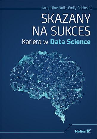 Okładka książki Skazany na sukces. Kariera w Data Science