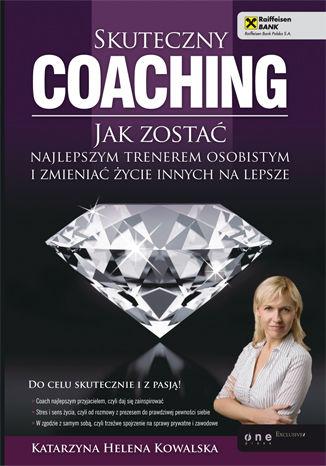 Okładka książki/ebooka Skuteczny coaching. Jak zostać najlepszym trenerem osobistym i zmieniać życie innych na lepsze