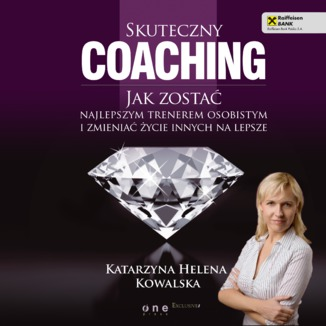 Skuteczny coaching. Jak zostać najlepszym trenerem osobistym i zmieniać życie innych na lepsze