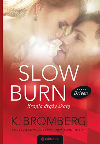 Okładka książki Slow Burn. Kropla drąży skałę. Seria Driven