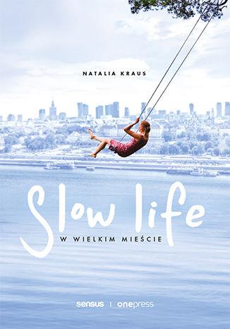 Okładka książki Slow life w wielkim mieście