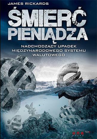 Okładka książki Śmierć pieniądza. Nadchodzący upadek międzynarodowego systemu walutowego