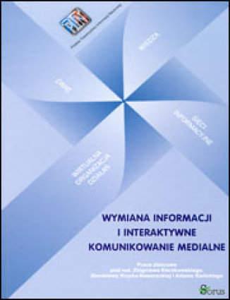 Okładka książki Wymiana informacji i interaktywne komunikowanie medialne