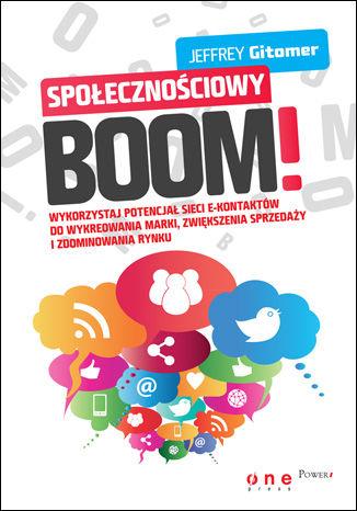 Okładka książki/ebooka Społecznościowy BOOM. Wykorzystaj potencjał sieci e-kontaktów do wykreowania marki, zwiększenia sprzedaży i zdominowania rynku