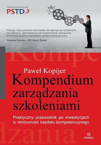 Okładka książki/ebooka Kompendium Zarządzania Szkoleniami. Praktyczny przewodnik po inwestycjach w rentowność kapitału kompetencyjnego