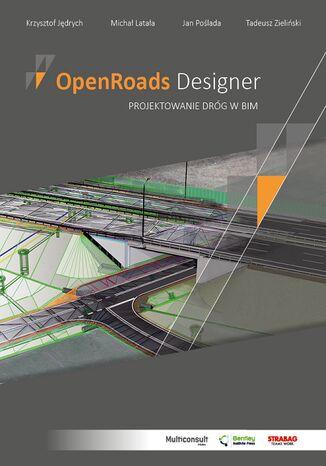 Okładka książki OpenRoads Designer Projektowanie dróg w BIM