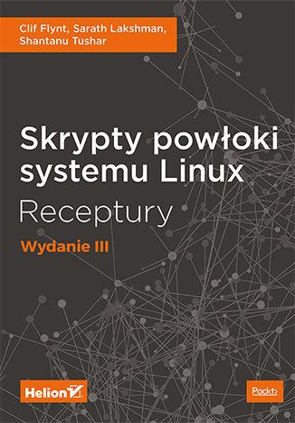 Okładka książki Skrypty powłoki systemu Linux. Receptury. Wydanie III
