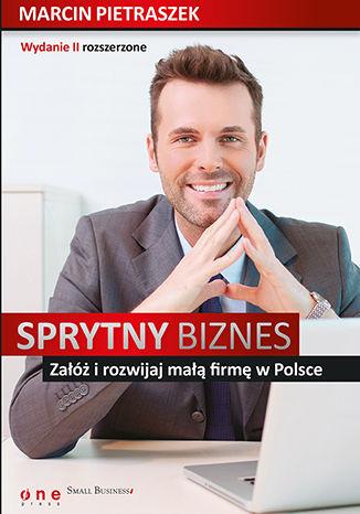 Okładka książki/ebooka Sprytny biznes. Załóż i rozwijaj małą firmę w Polsce. Wydanie II rozszerzone