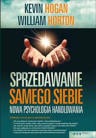 Okładka książki/ebooka Sprzedawanie samego siebie. Nowa psychologia handlowania