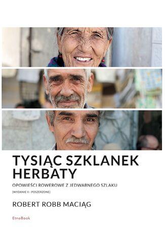 Okładka książki: Tysiąc Szklanek Herbaty (opowieści rowerowe z Jedwabnego Szlaku)
