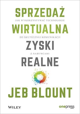 Okładka książki Sprzedaż wirtualna, zyski realne. Jak wykorzystywać technologie do skutecznej komunikacji z nabywcami