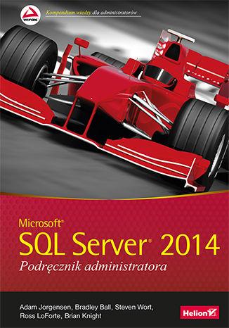 Okładka książki/ebooka Microsoft SQL Server 2014. Podręcznik administratora