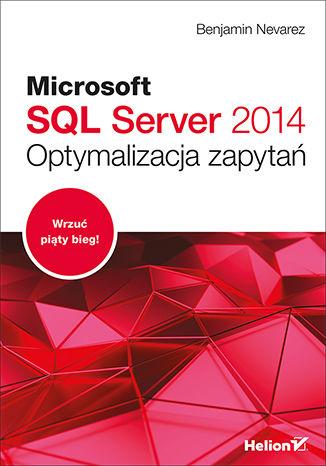 Okładka książki Microsoft SQL Server 2014. Optymalizacja zapytań