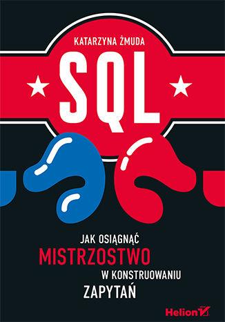 Okładka książki/ebooka SQL. Jak osiągnąć mistrzostwo w konstruowaniu zapytań