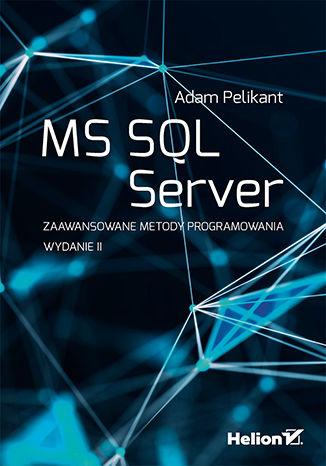 Okładka książki MS SQL Server. Zaawansowane metody programowania. Wydanie II
