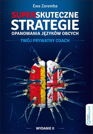 Superskuteczne strategie opanowania języków obcych. Twój prywatny coach. Wydanie II