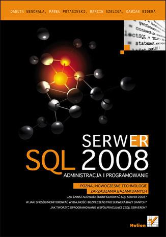 Okładka książki/ebooka Serwer SQL 2008. Administracja i programowanie