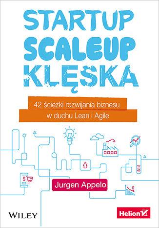 Okładka książki/ebooka Startup, scaleup, klęska. 42 ścieżki rozwijania biznesu w duchu Lean i Agile