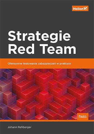 Okładka książki/ebooka Strategie Red Team. Ofensywne testowanie zabezpieczeń w praktyce