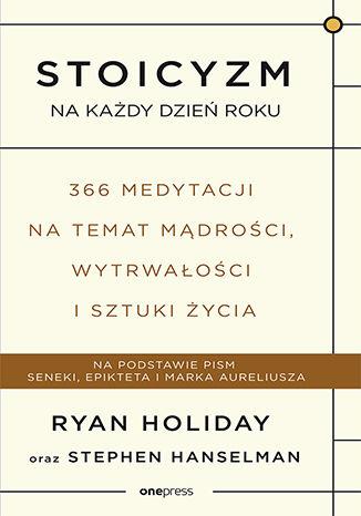 Okładka książki Stoicyzm na każdy dzień roku. 366 medytacji na temat mądrości, wytrwałości i sztuki życia