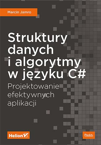 Okładka książki/ebooka Struktury danych i algorytmy w języku C#. Projektowanie efektywnych aplikacji