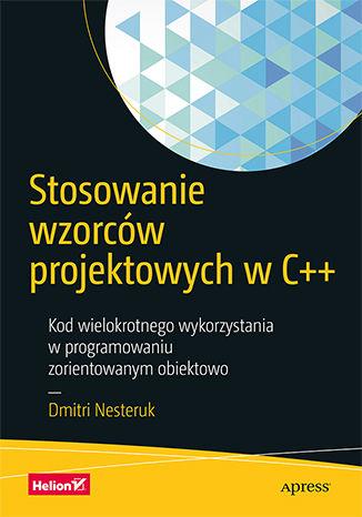 Okładka książki/ebooka Stosowanie wzorców projektowych w C++. Kod wielokrotnego wykorzystania w programowaniu zorientowanym obiektowo