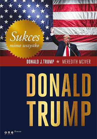 Okładka książki/ebooka Sukces mimo wszystko. Donald Trump