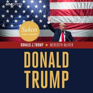Okładka książki Sukces mimo wszystko. Donald Trump