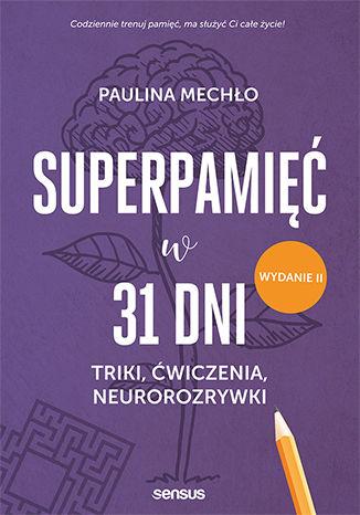 Okładka książki/ebooka Superpamięć w 31 dni. Triki, ćwiczenia, neurorozrywki. Wydanie II
