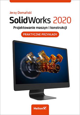 Okładka książki/ebooka SolidWorks 2020. Projektowanie maszyn i konstrukcji. Praktyczne przykłady