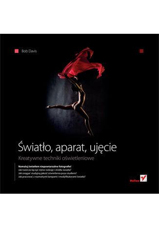 Okładka książki/ebooka Światło, aparat, ujęcie. Kreatywne techniki oświetleniowe