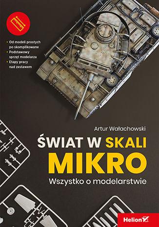 Okładka książki/ebooka Świat w skali mikro. Wszystko o modelarstwie