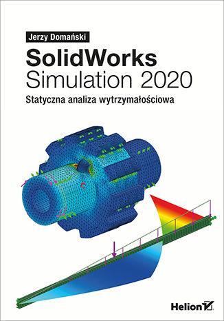 Okładka książki/ebooka SolidWorks Simulation 2020. Statyczna analiza wytrzymałościowa