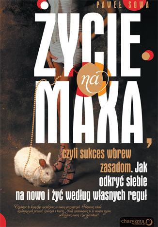 Okładka książki/ebooka ŻYCIE NA MAXA, czyli sukces wbrew zasadom