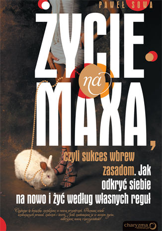 Okładka książki ŻYCIE NA MAXA, czyli sukces wbrew zasadom