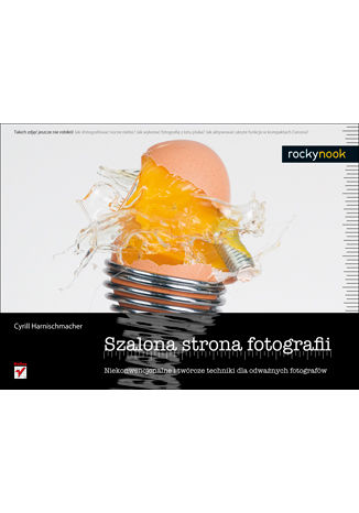 Okładka książki/ebooka Szalona strona fotografii. Niekonwencjonalne i twórcze techniki dla odważnych fotografów