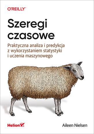 Okładka książki/ebooka Szeregi czasowe. Praktyczna analiza i predykcja z wykorzystaniem statystyki i uczenia maszynowego