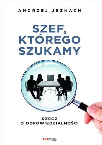 Okładka książki Szef, którego szukamy. Rzecz o odpowiedzialności