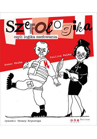 Okładka książki/ebooka Szefologika, czyli logika szefowania. Książka z autografem