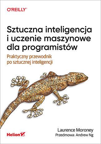 Okładka książki Sztuczna inteligencja i uczenie maszynowe dla programistów. Praktyczny przewodnik po sztucznej inteligencji