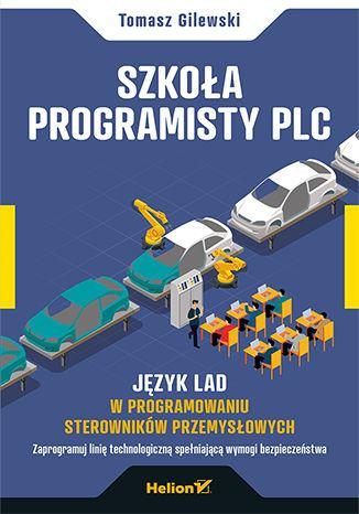 Okładka książki Szkoła programisty PLC. Język LAD w programowaniu sterowników przemysłowych